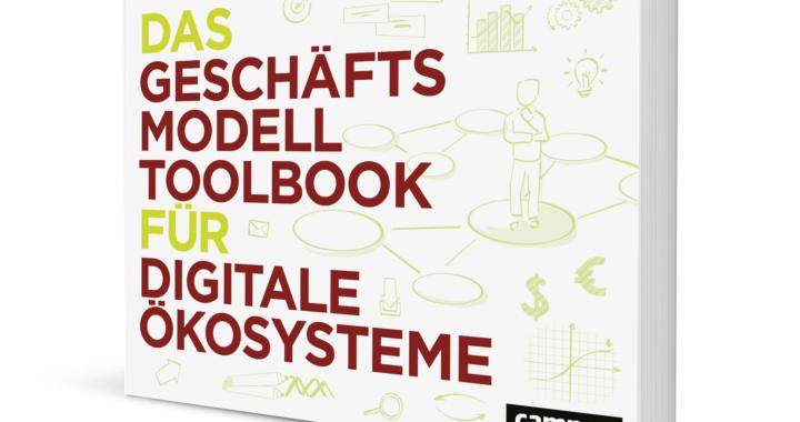 """Richtig planen für den digitalen Markt – mit dem """"Geschäftsmodell-Toolbook für digitale Ökosysteme"""" kann es so einfach sein!"""