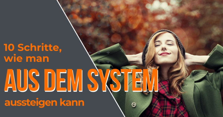 10 Schritte, wie man aus dem System aussteigen kann