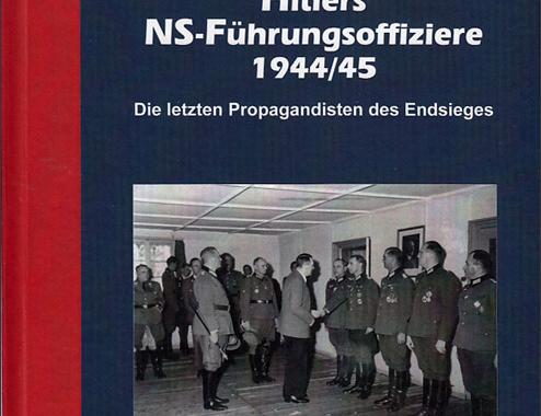 Neu bei Helios: Doku: Hitlers NS-Führungsoffiziere 1944/45 von P. J. Lapp