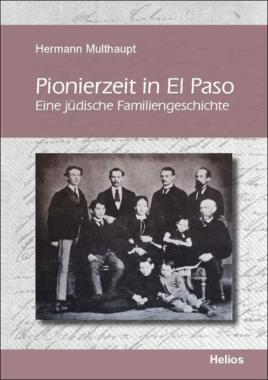 Pionierzeit in El Paso von H. Multhaupt – neu im Helios-Verlag