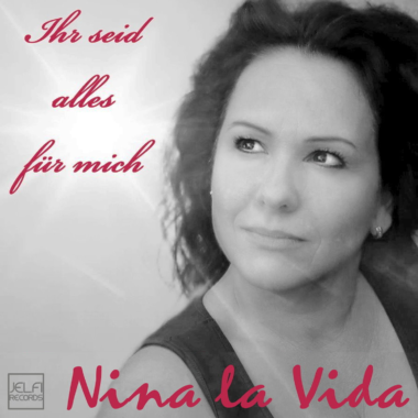 Ihr seid alles für mich meint musikalisch Nina La Vida