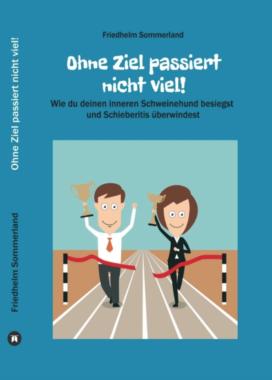 """Das neue Ratgeber-Buch """"Ohne Ziel passiert nicht viel!"""""""