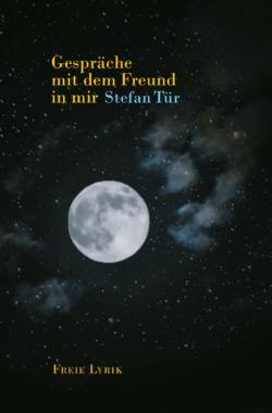 """""""Gespräche mit dem Freund in mir"""" – Lyrik von Stefan Tür"""
