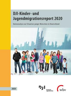 Aufwachsen in Deutschland mit Migrationshintergrund:   DJI-Kinder- und Jugendmigrationsreport 2020