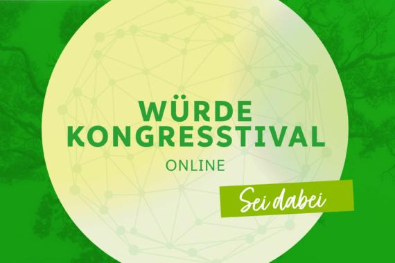 Würde-Kongresstival online – das Beste aus Kongress und Festival