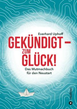 """Buchankündigung: """"Gekündigt – zum Glück!"""""""
