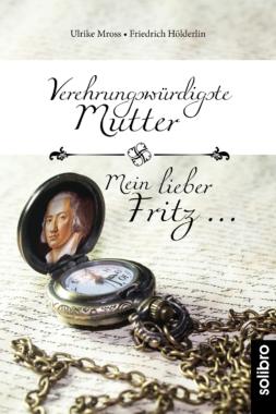 Fiktive Briefe von Friedrich Hölderlins Mutter erschienen