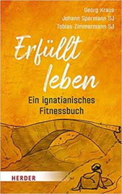 """Selbst-  & Lebensführung: """"Erfüllt leben – ein ignatianisches Fitnessbuch"""""""